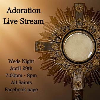 Eucharistic Adoration - Live streamed this evening 7:00 pm