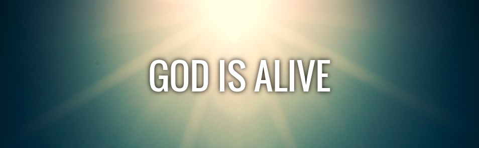 god is alive